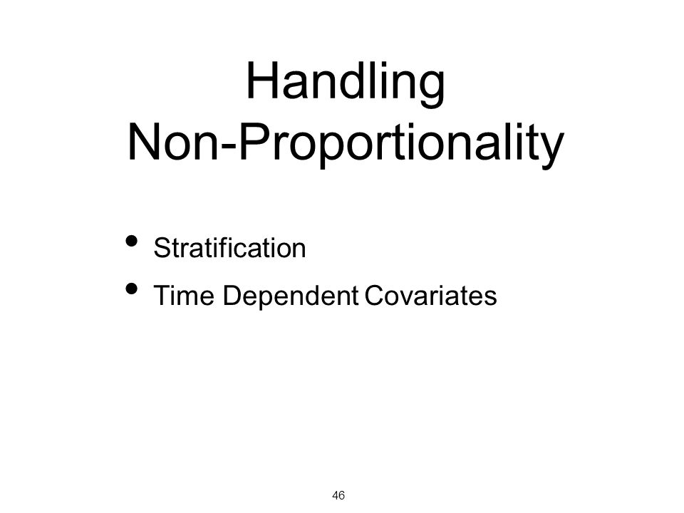 Handling Non-Proportionality Stratification Time Dependent Covariates 46