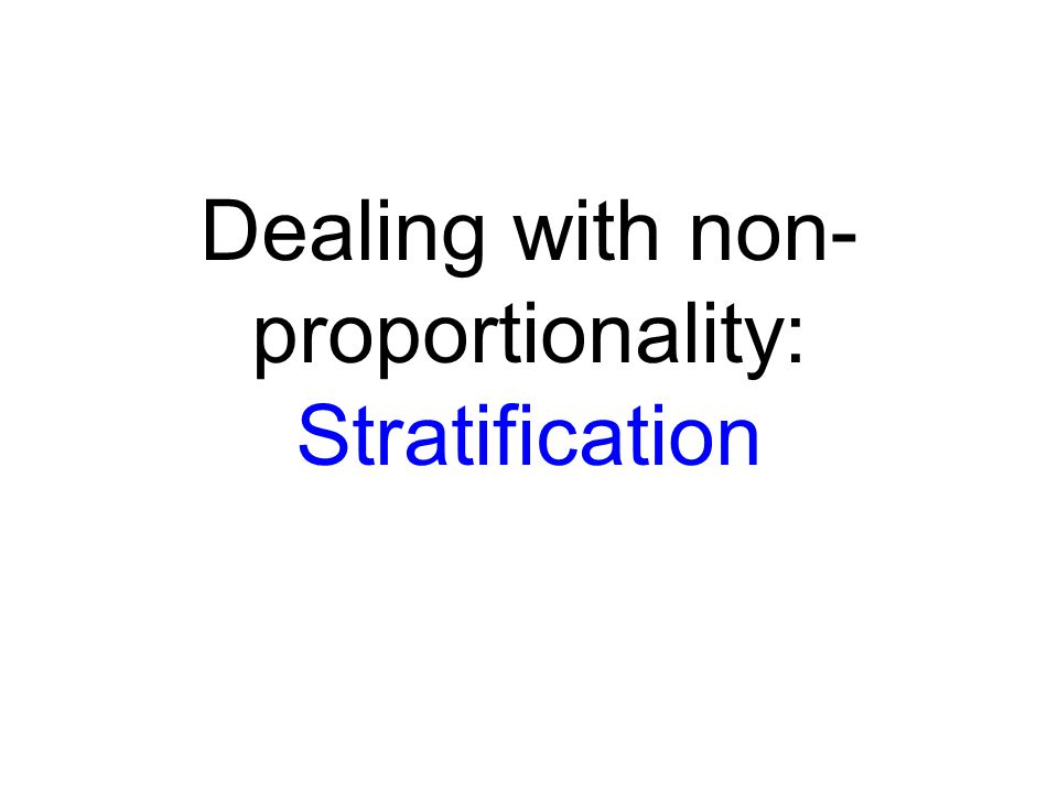 Dealing with non- proportionality: Stratification