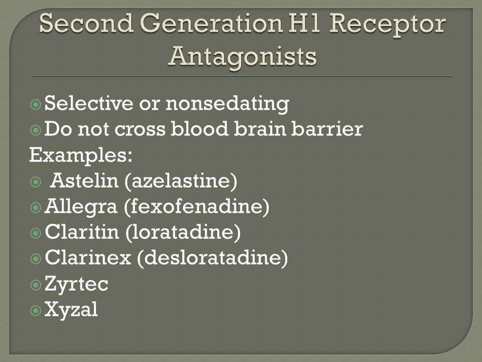  Selective or nonsedating  Do not cross blood brain barrier Examples:  Astelin (azelastine)  Allegra (fexofenadine)  Claritin (loratadine)  Clarinex (desloratadine)  Zyrtec  Xyzal