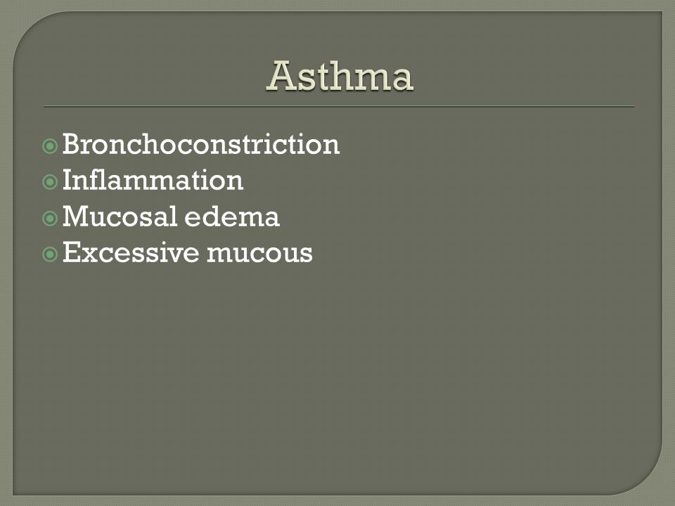  Bronchoconstriction  Inflammation  Mucosal edema  Excessive mucous