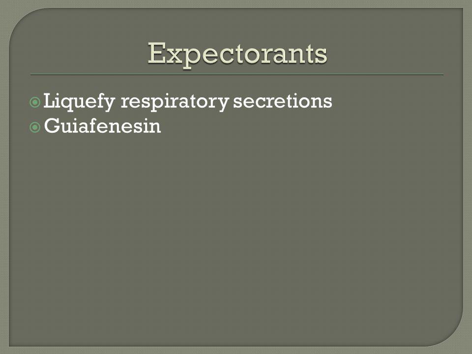  Liquefy respiratory secretions  Guiafenesin