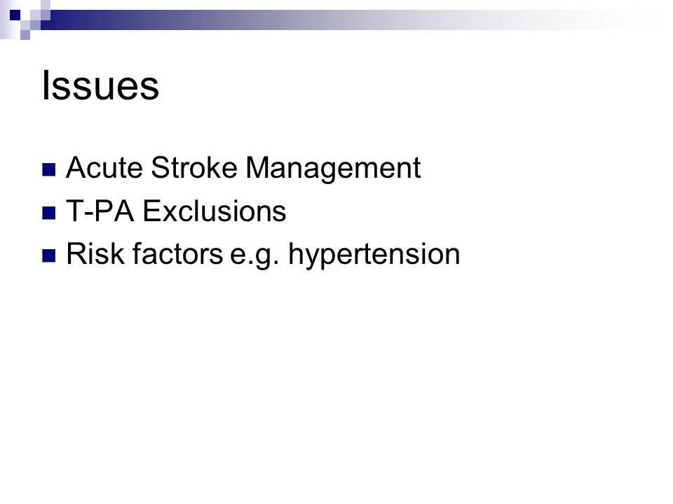 Issues Acute Stroke Management T-PA Exclusions Risk factors e.g. hypertension