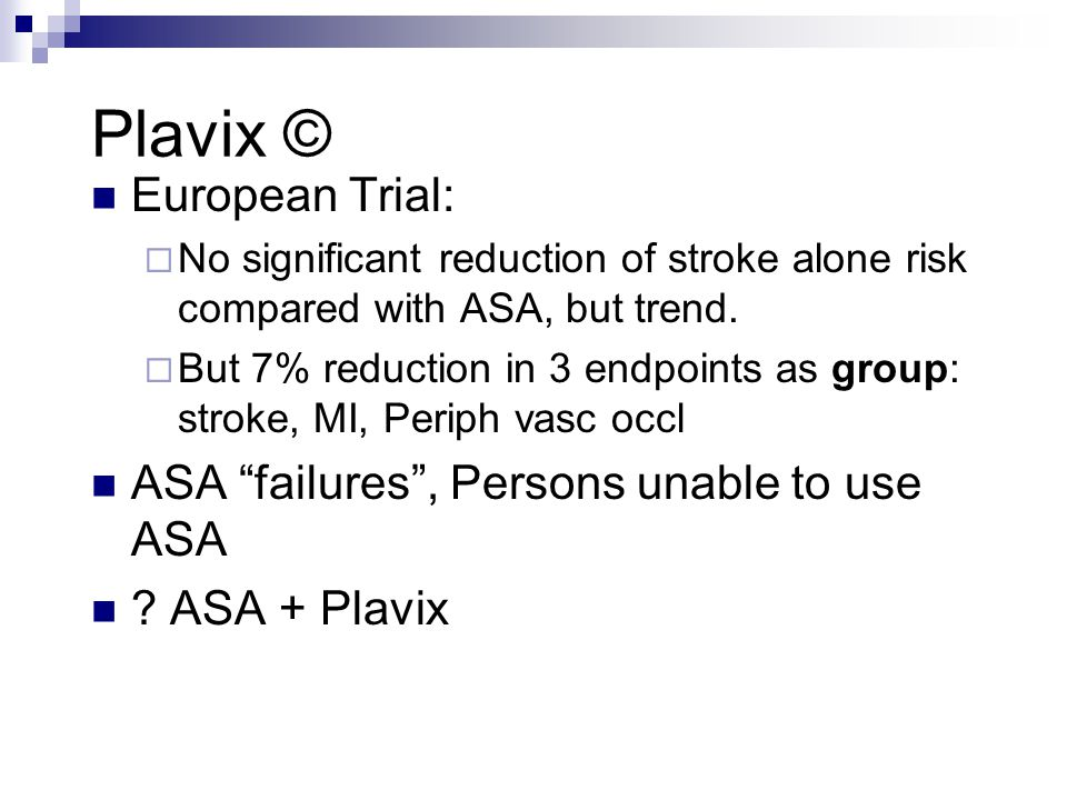 Plavix © European Trial:  No significant reduction of stroke alone risk compared with ASA, but trend.