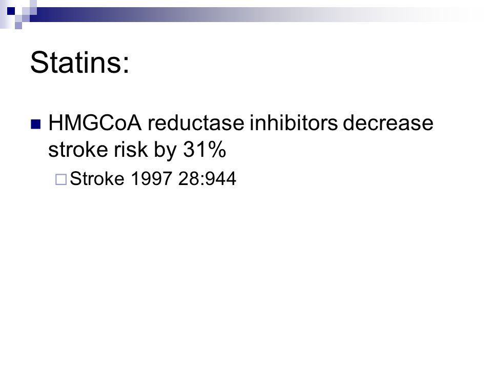 Statins: HMGCoA reductase inhibitors decrease stroke risk by 31%  Stroke 1997 28:944