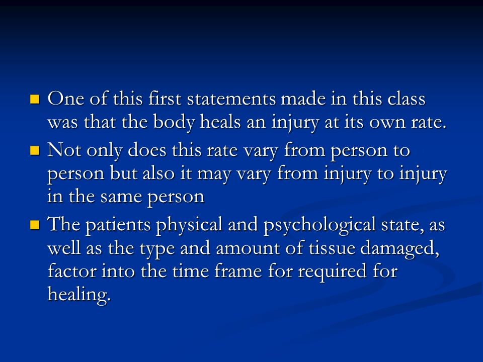 One of this first statements made in this class was that the body heals an injury at its own rate. One of this first statements made in this class was