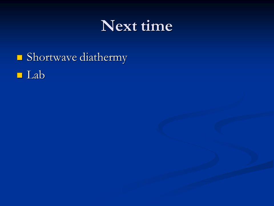 Next time Shortwave diathermy Shortwave diathermy Lab Lab