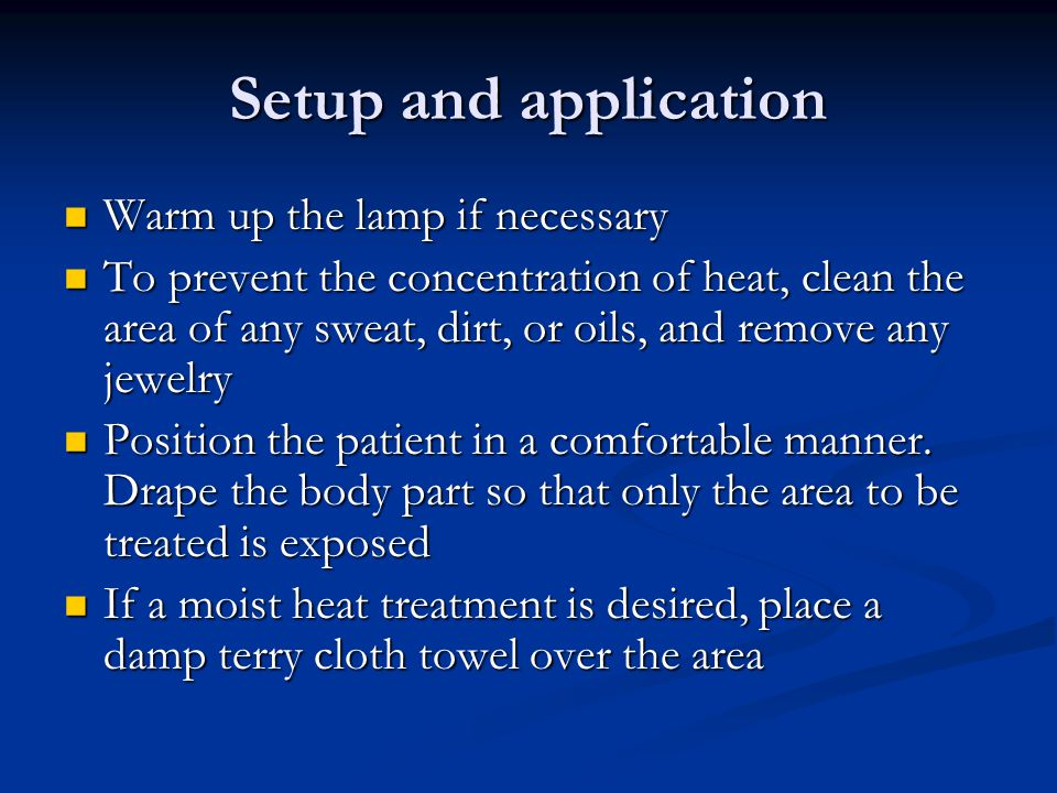 Setup and application Warm up the lamp if necessary Warm up the lamp if necessary To prevent the concentration of heat, clean the area of any sweat, d