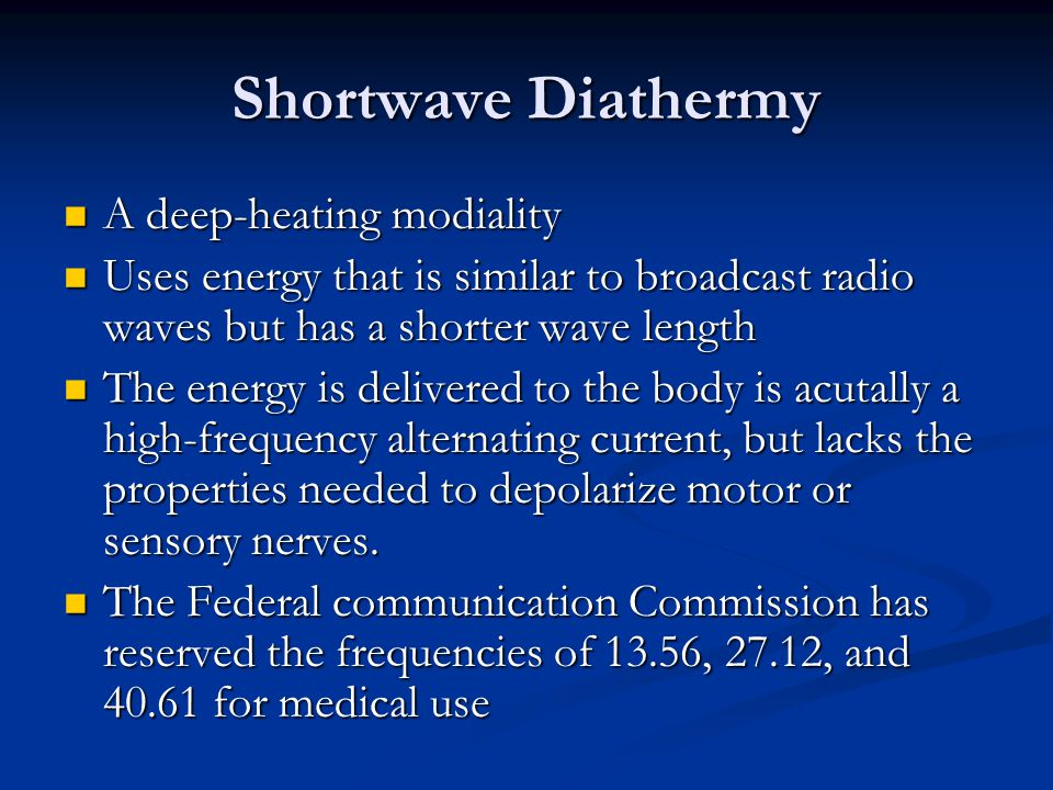 Shortwave Diathermy A deep-heating modiality A deep-heating modiality Uses energy that is similar to broadcast radio waves but has a shorter wave leng