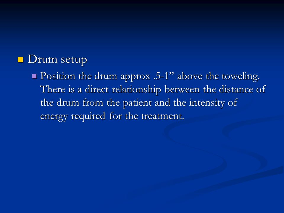 """Drum setup Drum setup Position the drum approx.5-1"""" above the toweling. There is a direct relationship between the distance of the drum from the patie"""