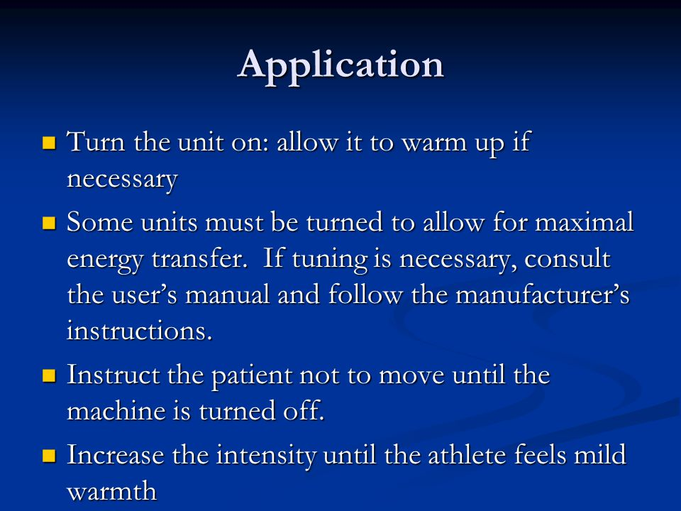 Application Turn the unit on: allow it to warm up if necessary Turn the unit on: allow it to warm up if necessary Some units must be turned to allow f