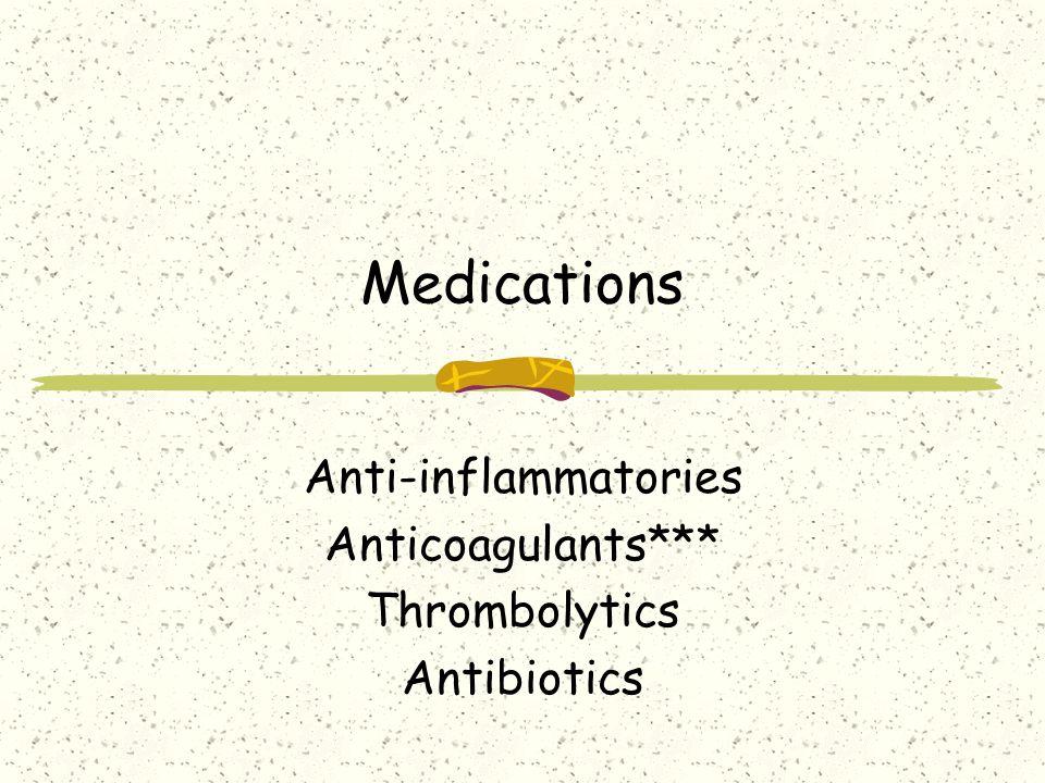Medications Anti-inflammatories Anticoagulants*** Thrombolytics Antibiotics