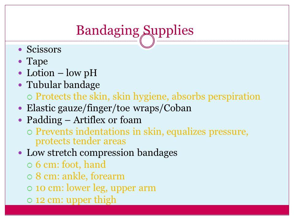 Bandaging Supplies Scissors Tape Lotion – low pH Tubular bandage  Protects the skin, skin hygiene, absorbs perspiration Elastic gauze/finger/toe wrap