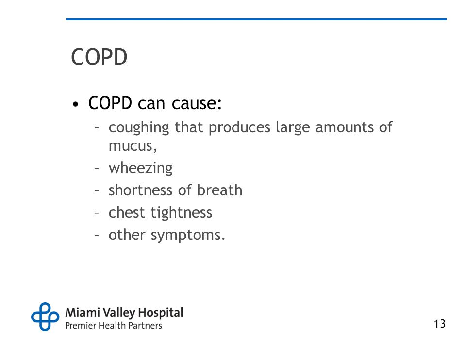 13 COPD COPD can cause: –coughing that produces large amounts of mucus, –wheezing –shortness of breath –chest tightness –other symptoms.