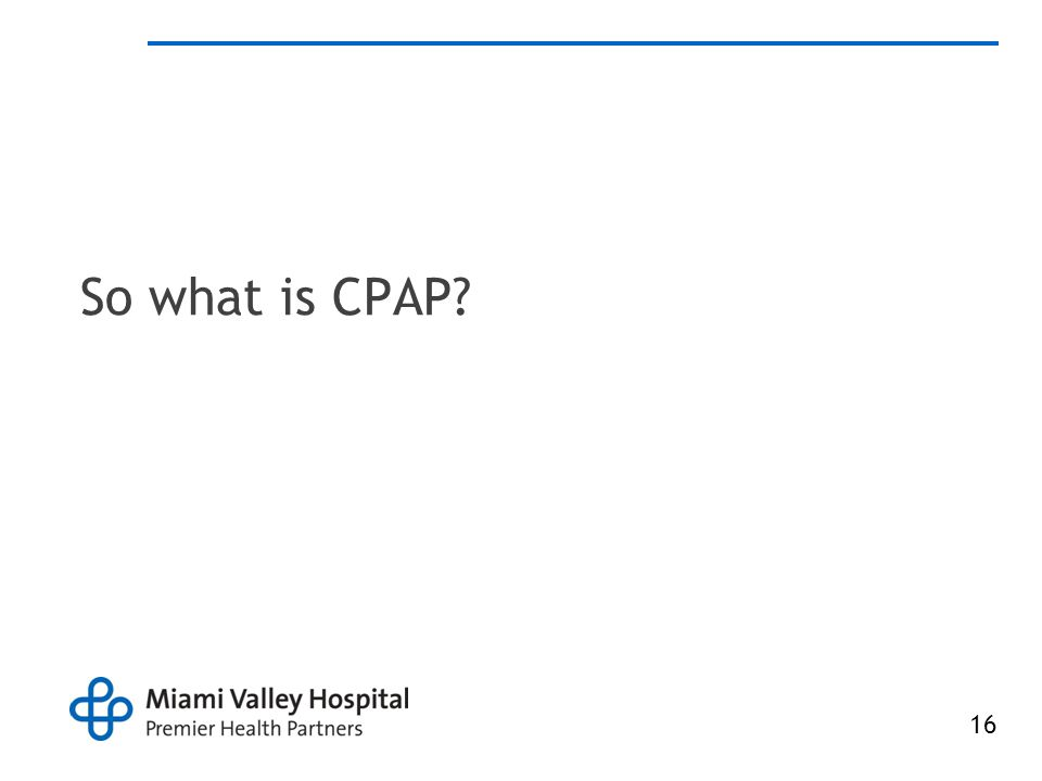 16 So what is CPAP?