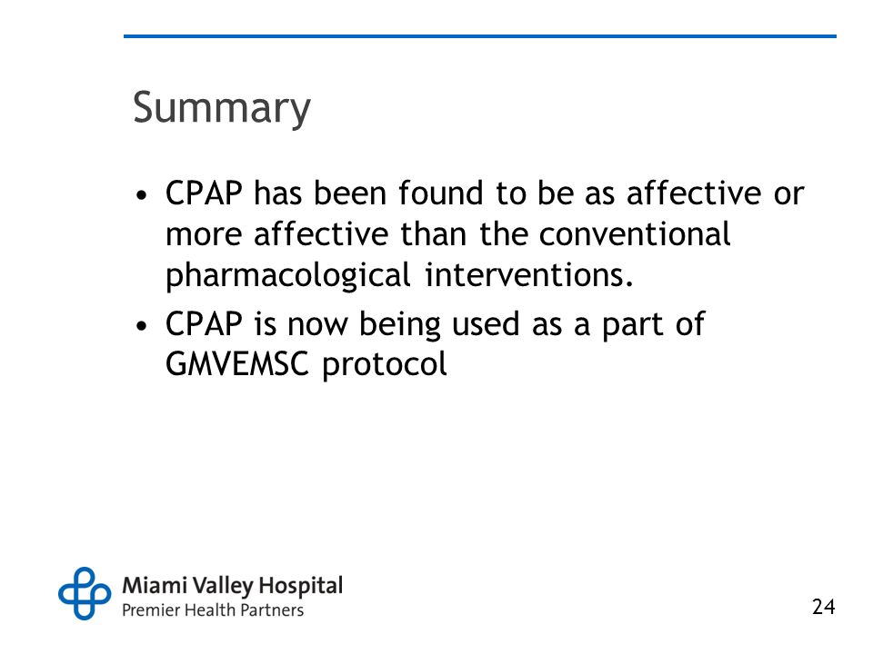 24 Summary CPAP has been found to be as affective or more affective than the conventional pharmacological interventions.