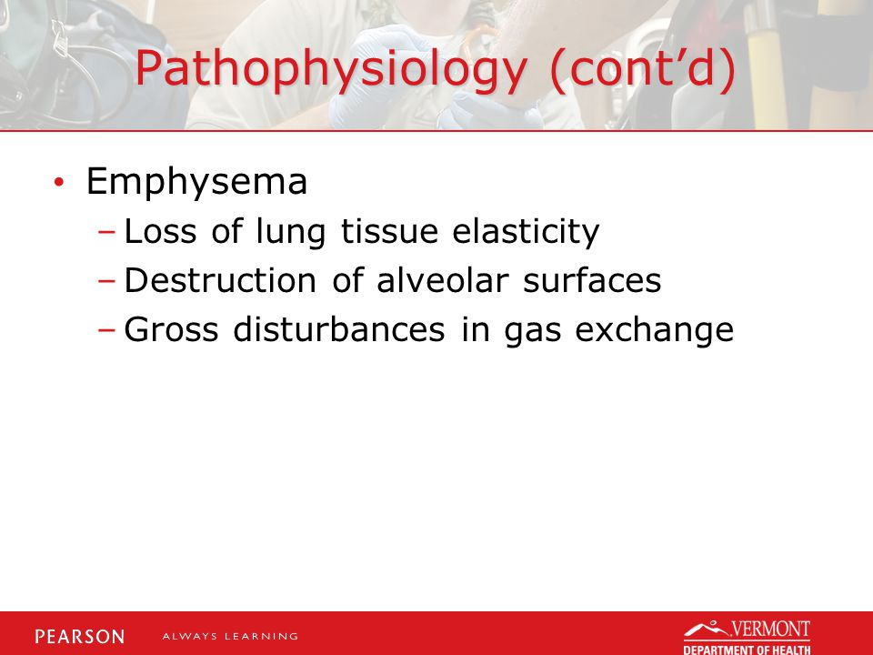 Assessment Findings (cont'd) Additional findings with emphysema –On home oxygen –Thin, barrel chest appearance –Nonproductive cough –Diminished breath sounds –Dyspnea on exertion –Tripod positioning –Prescribed MDI or nebulizer