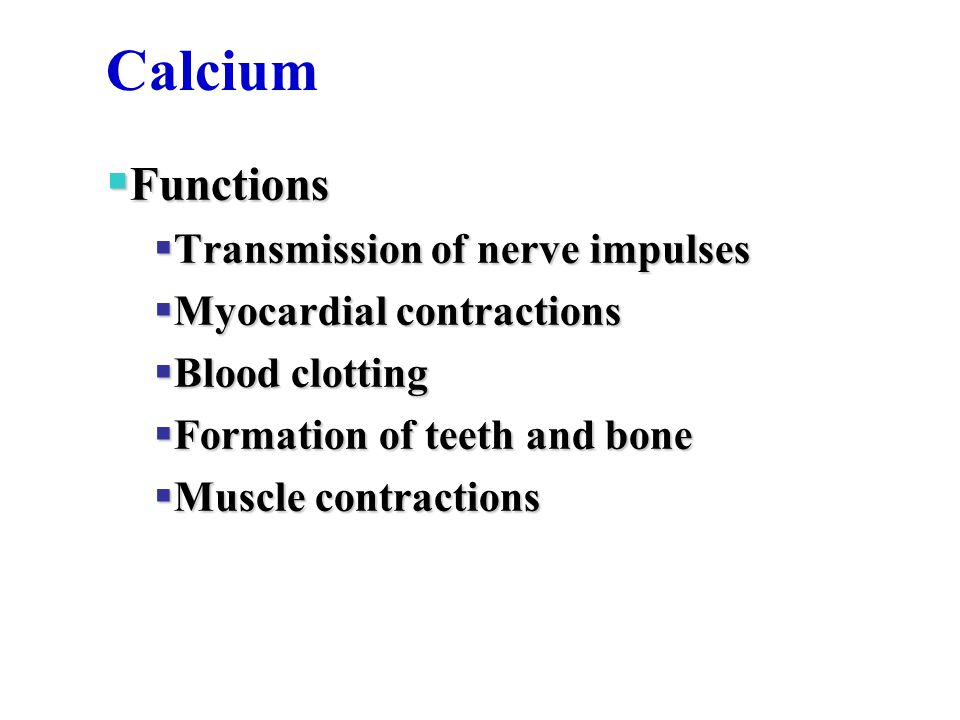 Calcium  Functions  Transmission of nerve impulses  Myocardial contractions  Blood clotting  Formation of teeth and bone  Muscle contractions