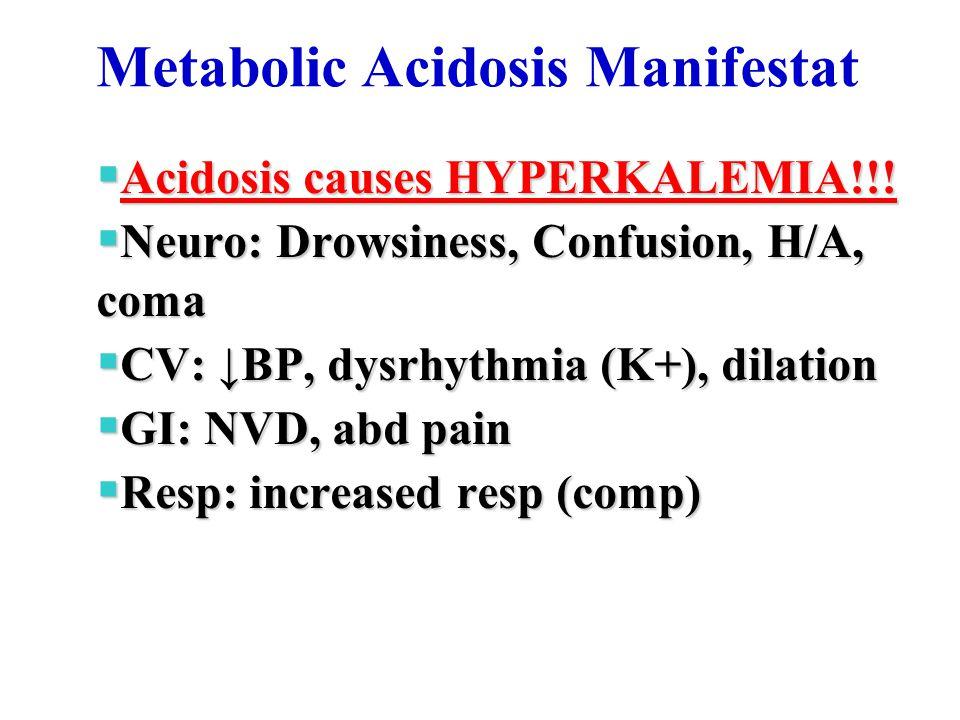 Metabolic Acidosis Manifestat  Acidosis causes HYPERKALEMIA!!.