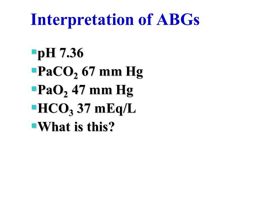 Interpretation of ABGs  pH 7.36  PaCO 2 67 mm Hg  PaO 2 47 mm Hg  HCO 3 37 mEq/L  What is this?