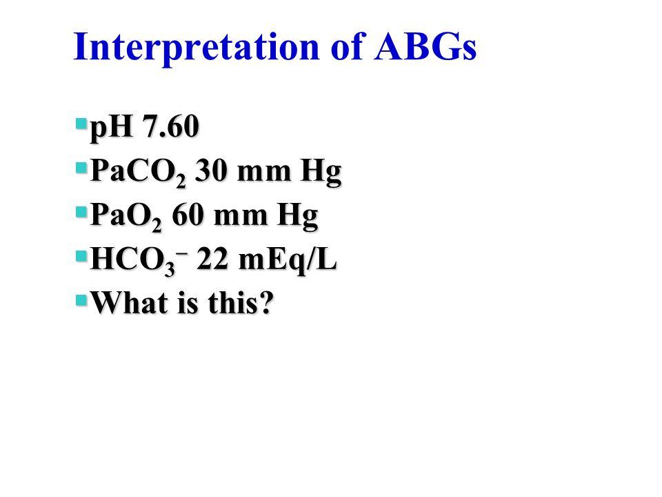 Interpretation of ABGs  pH 7.60  PaCO 2 30 mm Hg  PaO 2 60 mm Hg  HCO 3  22 mEq/L  What is this?