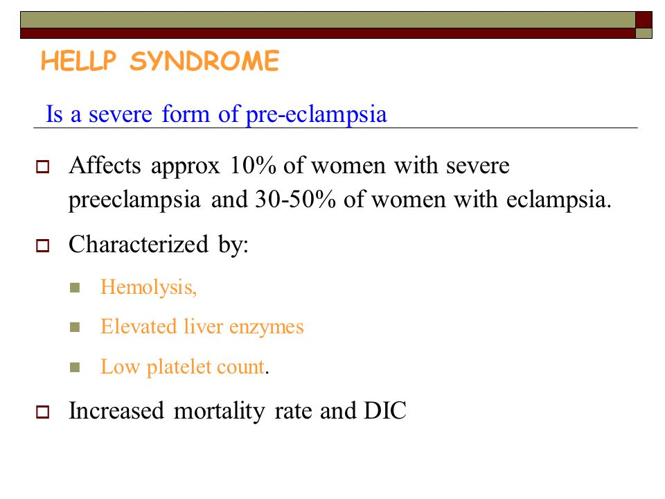 HELLP SYNDROME Is a severe form of pre-eclampsia  Affects approx 10% of women with severe preeclampsia and 30-50% of women with eclampsia.  Characte