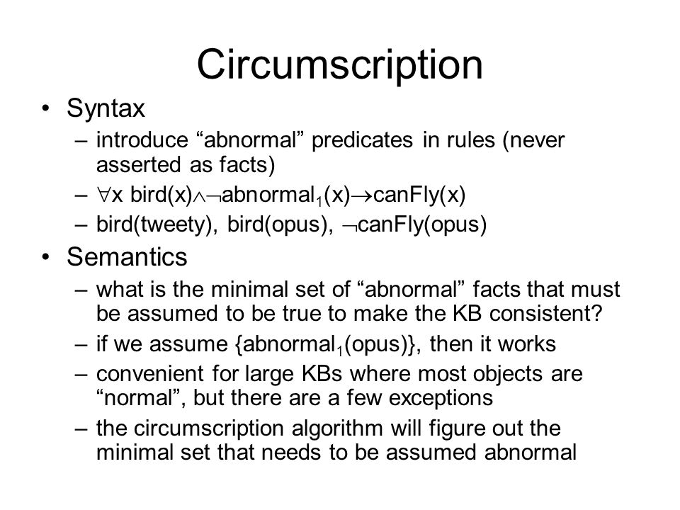circumscription can be viewed as a form of model preference –of all possible models of some sentences, some are more plausible than others, i.e.