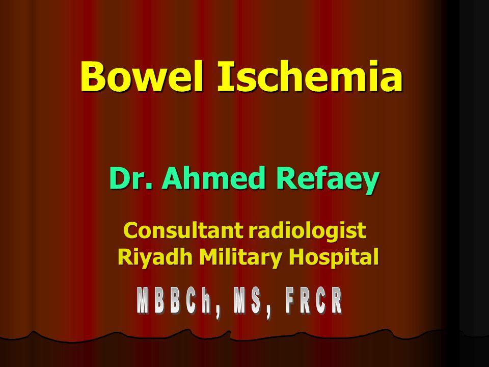 Bowel Ischemia Bowel Ischemia Consultant radiologist Consultant radiologist Riyadh Military Hospital Riyadh Military Hospital Dr.