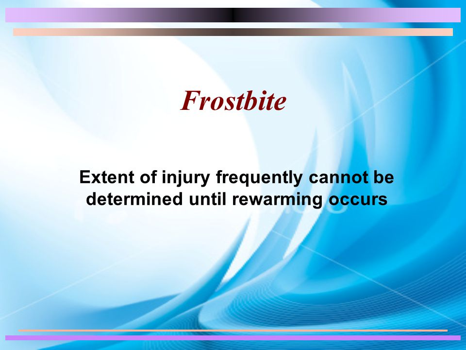 Frostbite Extent of injury frequently cannot be determined until rewarming occurs