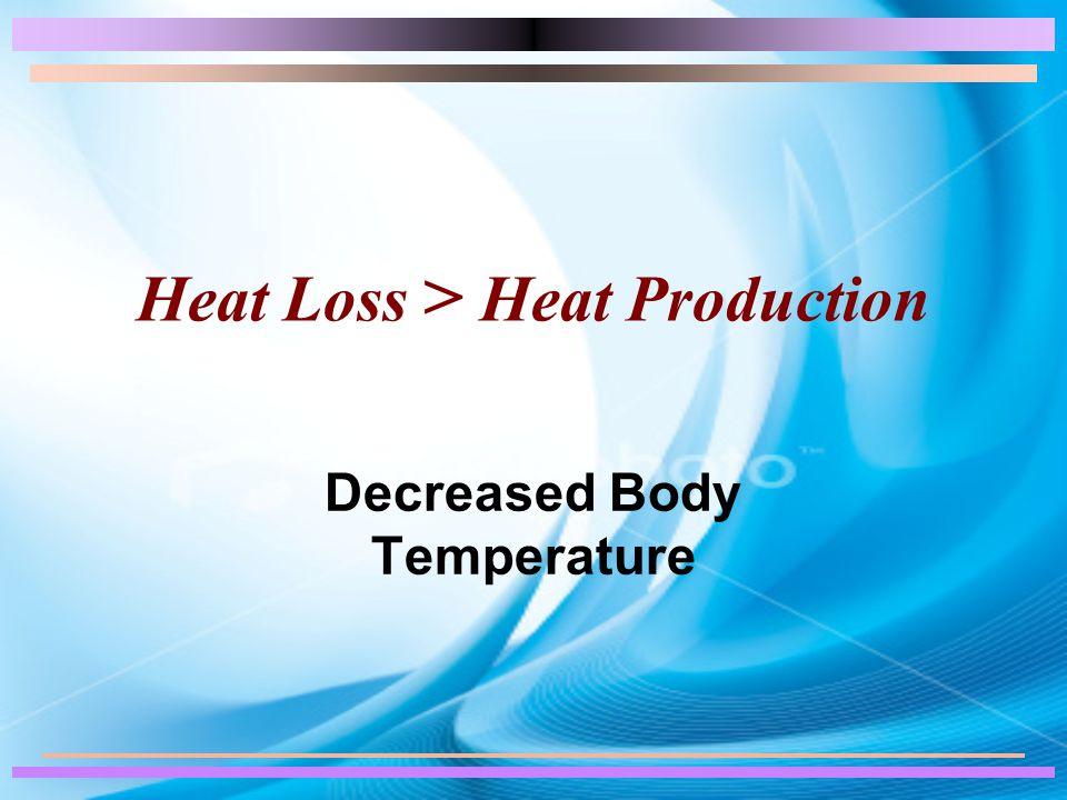 Heat Loss > Heat Production Decreased Body Temperature