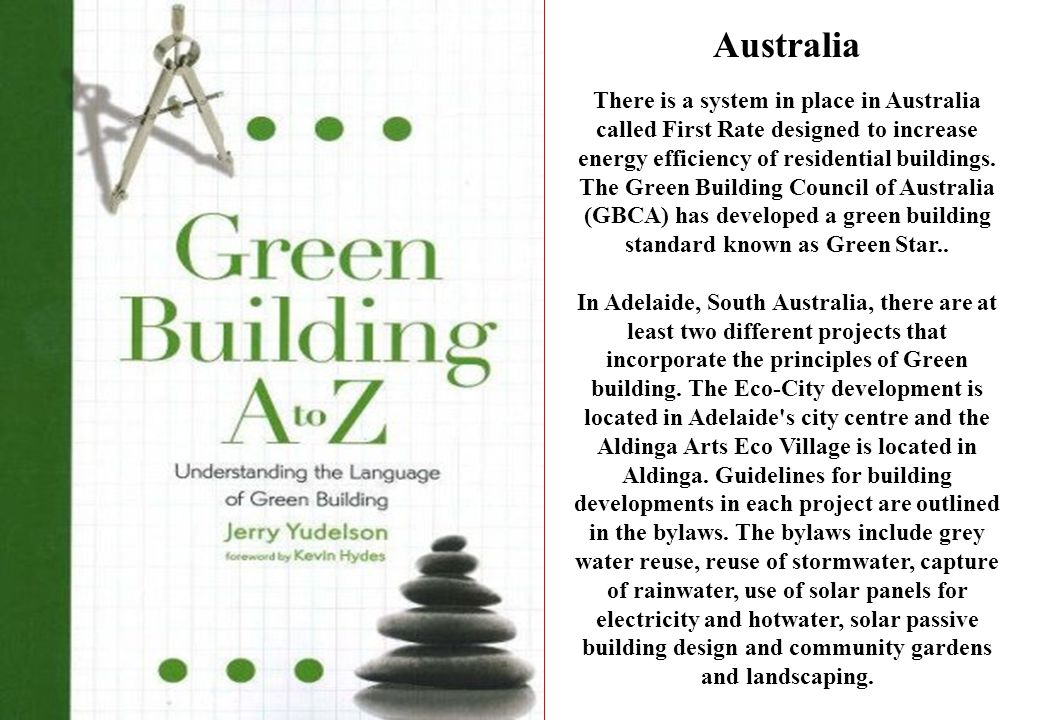 Australia There is a system in place in Australia called First Rate designed to increase energy efficiency of residential buildings. The Green Buildin