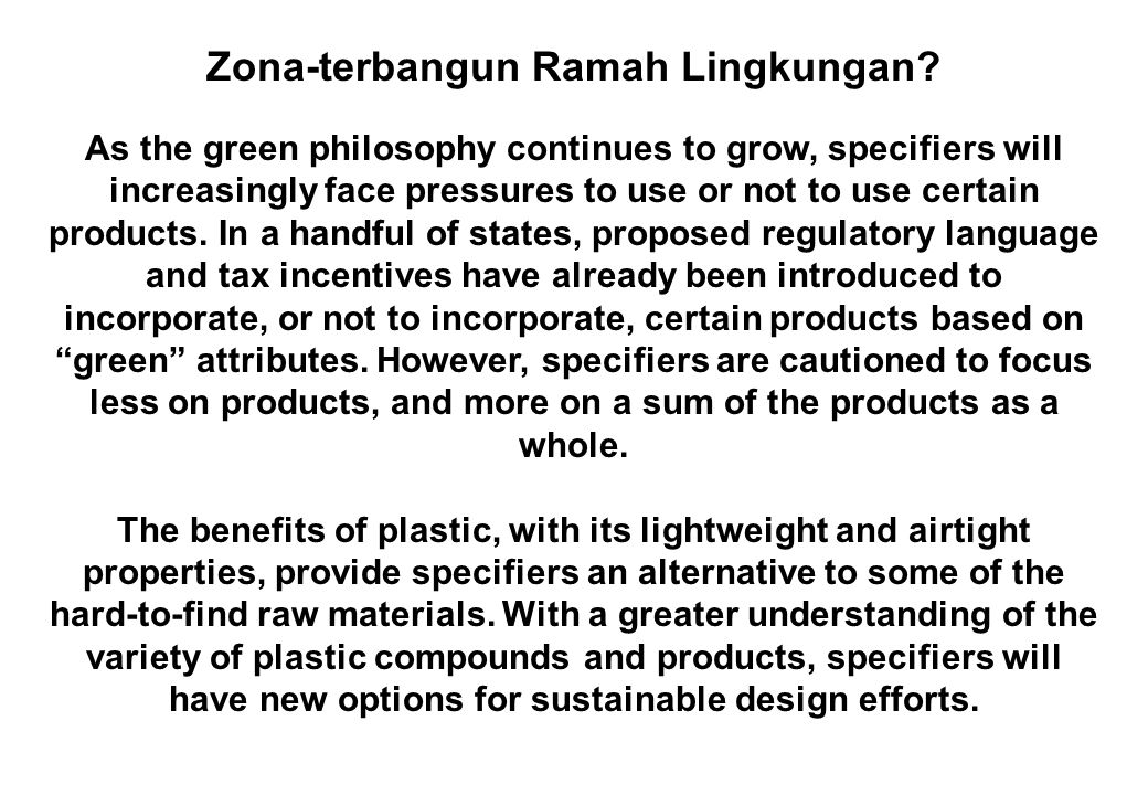 Zona-terbangun Ramah Lingkungan? As the green philosophy continues to grow, specifiers will increasingly face pressures to use or not to use certain p