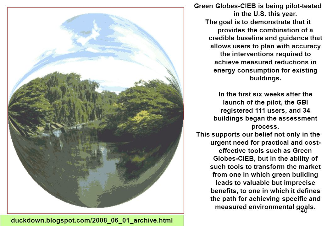 40 Green Globes-CIEB is being pilot-tested in the U.S. this year. The goal is to demonstrate that it provides the combination of a credible baseline a
