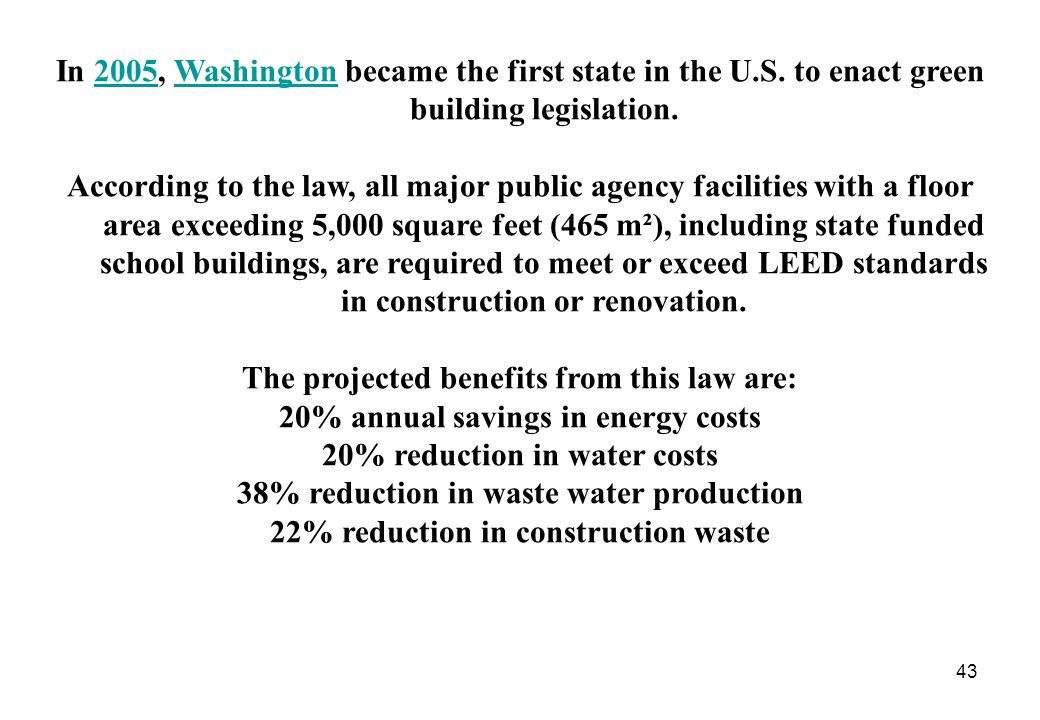 43 In 2005, Washington became the first state in the U.S. to enact green building legislation.2005Washington According to the law, all major public ag