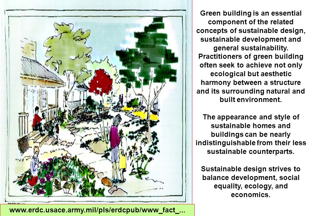 Green building is an essential component of the related concepts of sustainable design, sustainable development and general sustainability. Practition