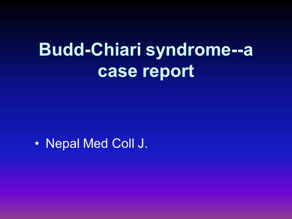 Budd-Chiari syndrome--a case report Nepal Med Coll J.