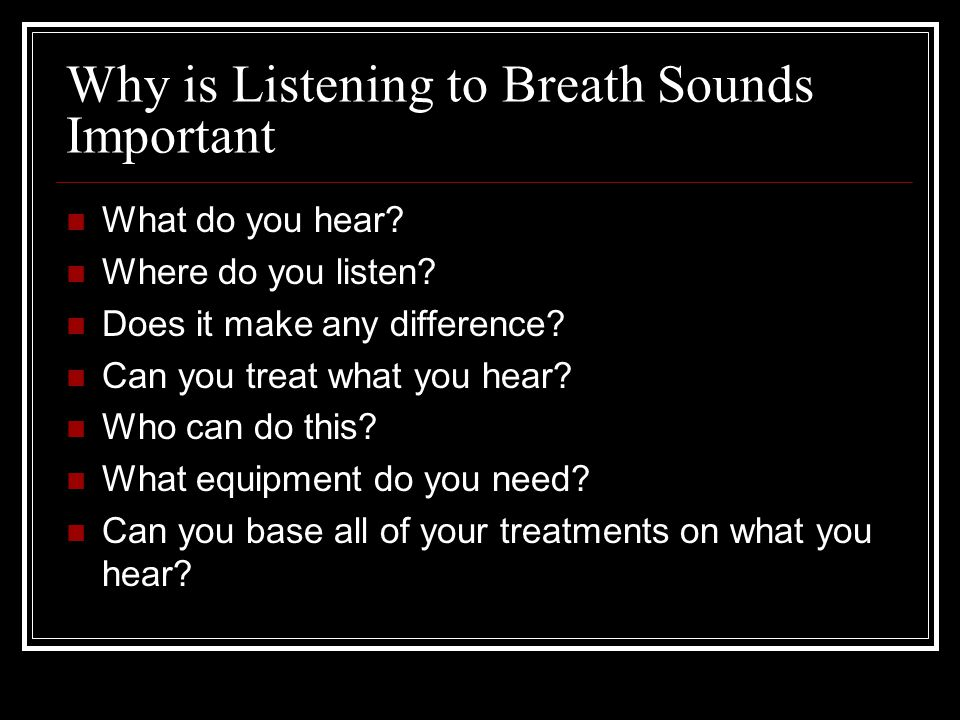 Breath Sounds What are you hearing Remember all that wheezes is not asthma Cystic fibrosis, emphysema, & chronic bronchitis also wheeze Wheezing basically means obstruction or narrowing of the airway.