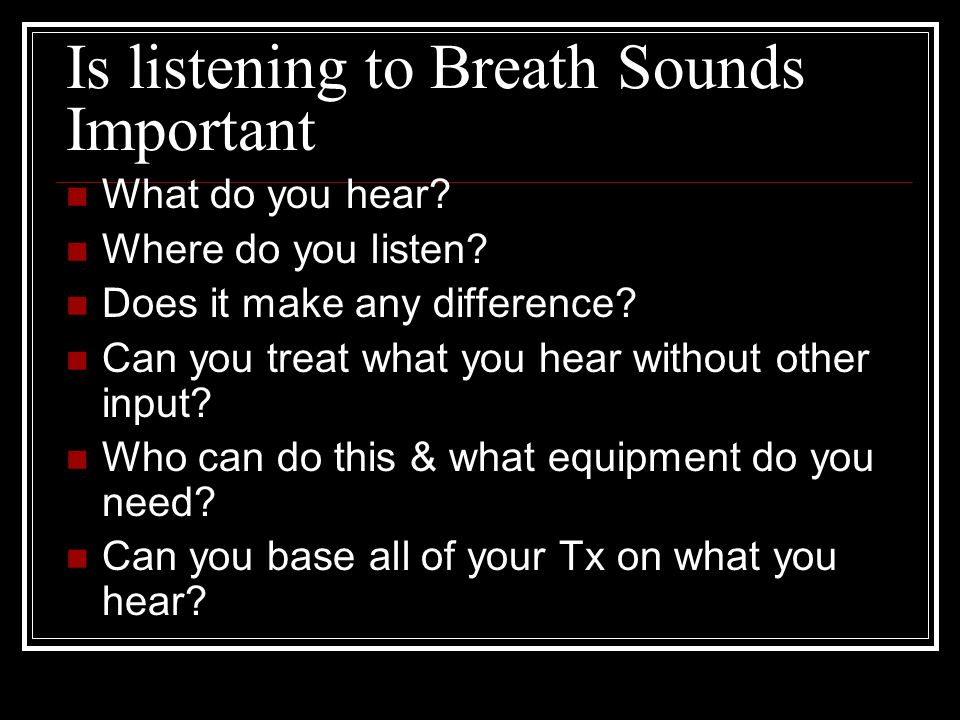 Is listening to Breath Sounds Important What do you hear.