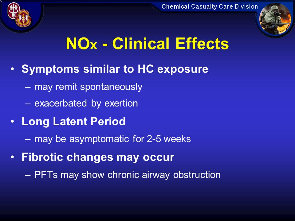 NO x - Clinical Effects Symptoms similar to HC exposure –may remit spontaneously –exacerbated by exertion Long Latent Period –may be asymptomatic for 2-5 weeks Fibrotic changes may occur –PFTs may show chronic airway obstruction