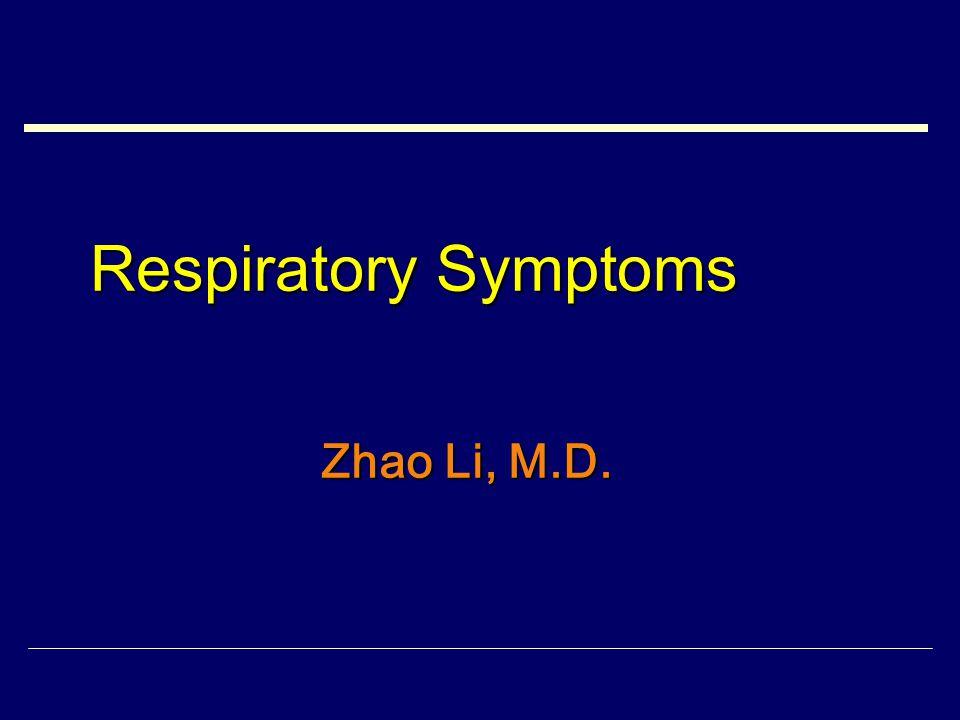 Respiratory Symptoms Zhao Li, M.D.