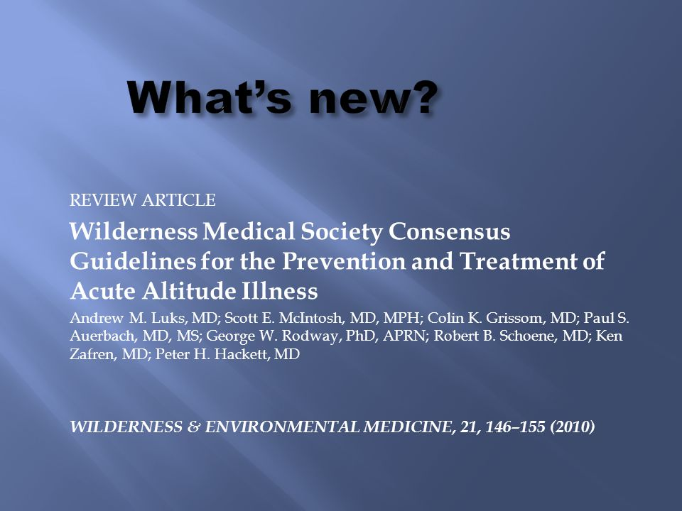 REVIEW ARTICLE Wilderness Medical Society Consensus Guidelines for the Prevention and Treatment of Acute Altitude Illness Andrew M.