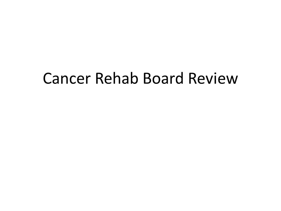 Cancer Rehab Board Review