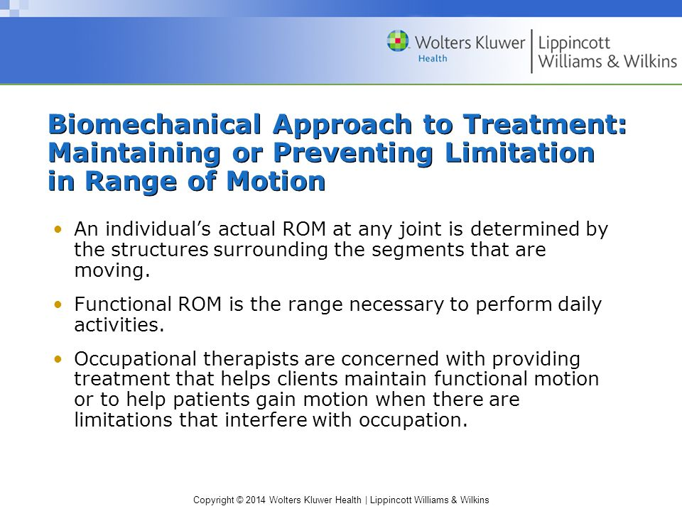 Copyright © 2014 Wolters Kluwer Health | Lippincott Williams & Wilkins Biomechanical Approach to Treatment: Maintaining or Preventing Limitation in Ra