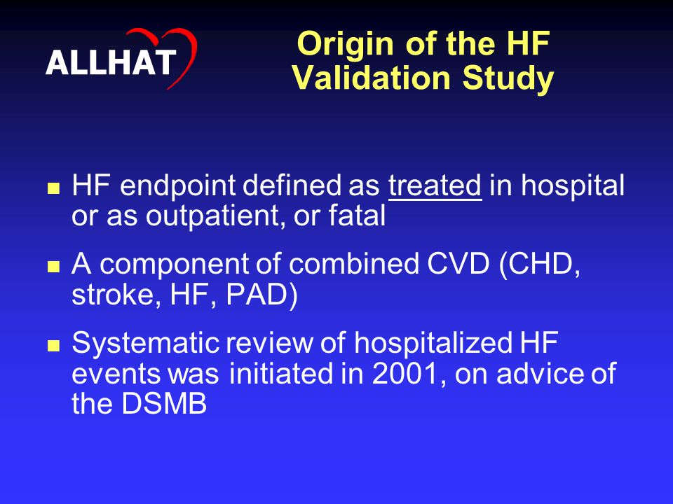 Origin of the HF Validation Study HF endpoint defined as treated in hospital or as outpatient, or fatal A component of combined CVD (CHD, stroke, HF,
