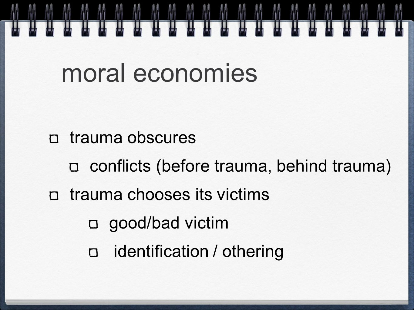 moral economies trauma obscures conflicts (before trauma, behind trauma) trauma chooses its victims good/bad victim identification / othering