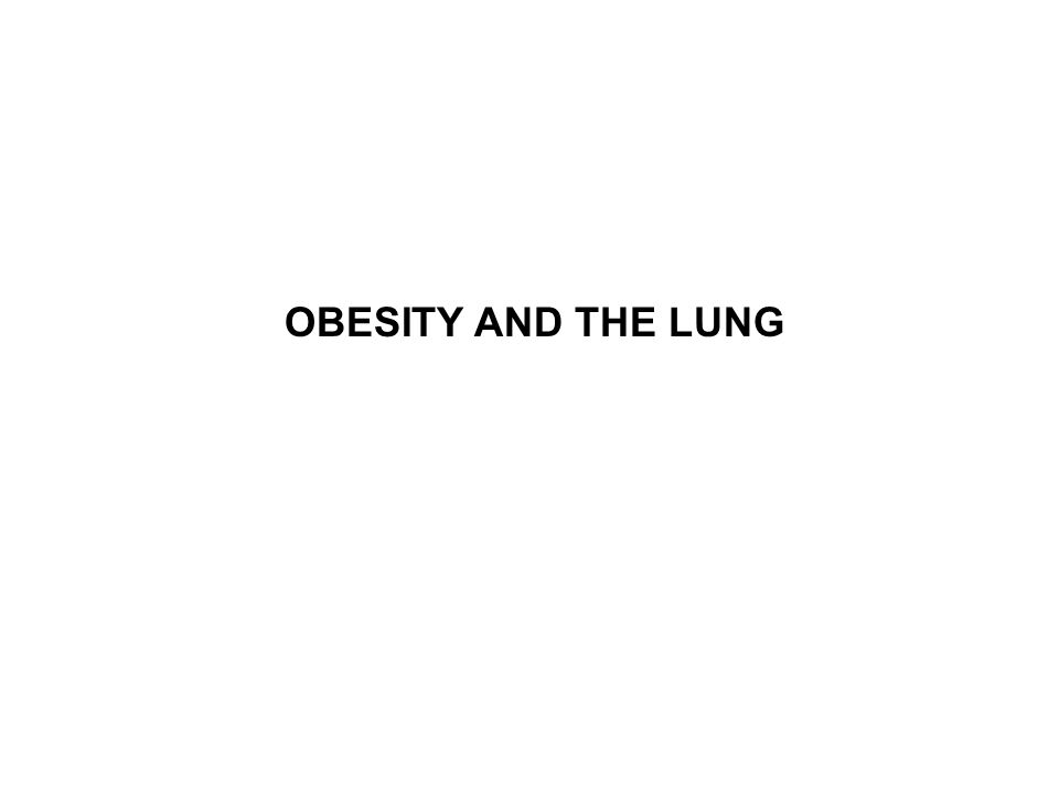 OBESITY AND THE LUNG
