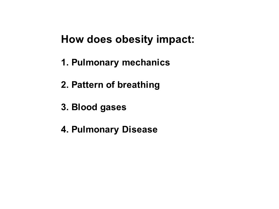 How does obesity impact: 1.Pulmonary mechanics 2.Pattern of breathing 3.Blood gases 4.Pulmonary Disease