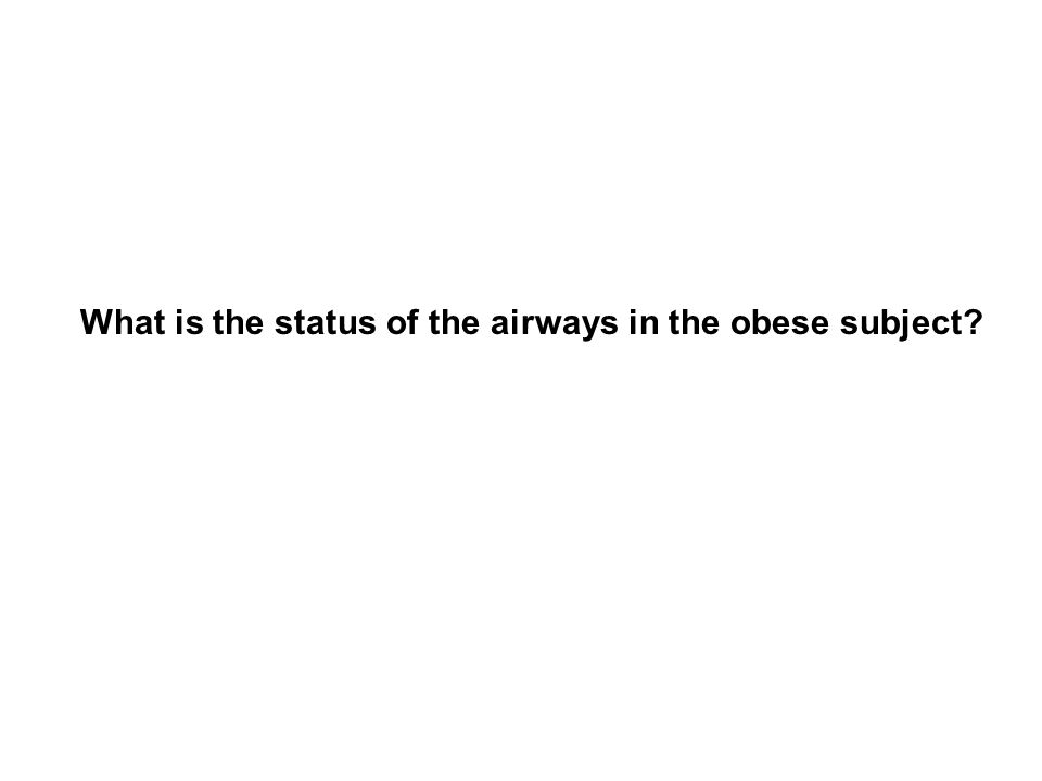 What is the status of the airways in the obese subject?