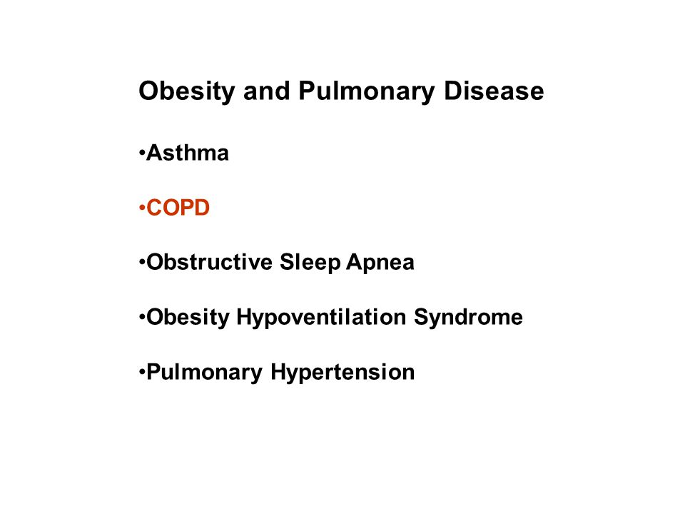 Obesity and Pulmonary Disease Asthma COPD Obstructive Sleep Apnea Obesity Hypoventilation Syndrome Pulmonary Hypertension
