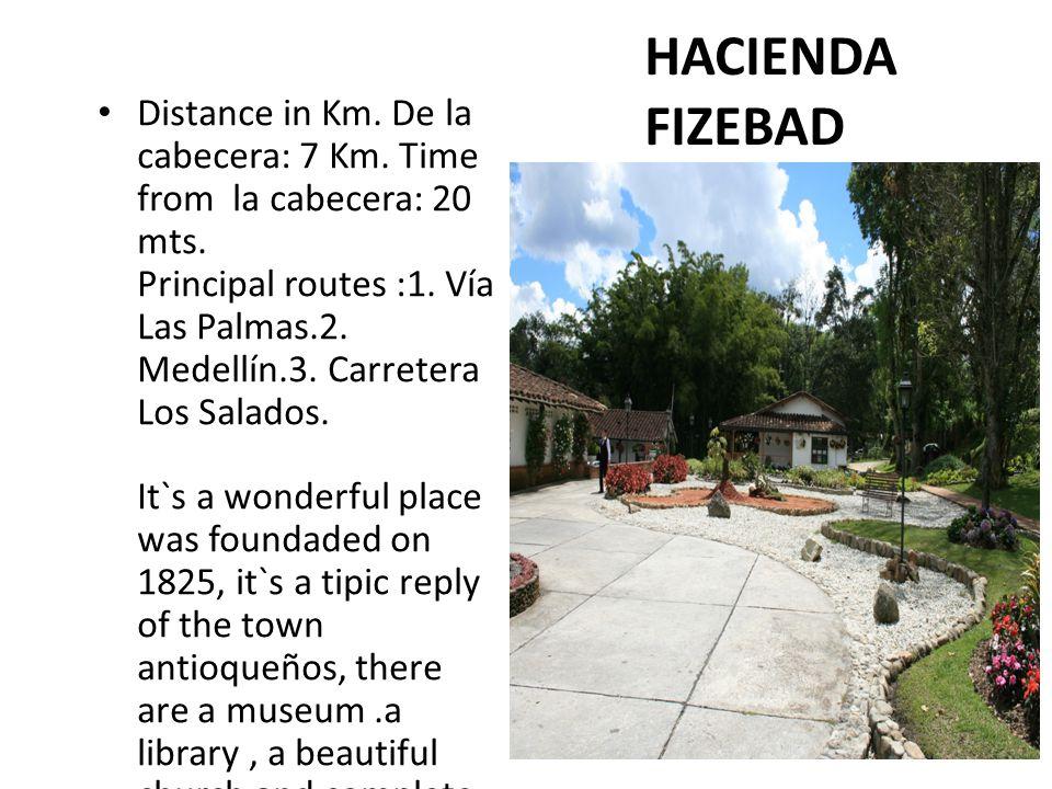 HACIENDA FIZEBAD Distance in Km. De la cabecera: 7 Km.