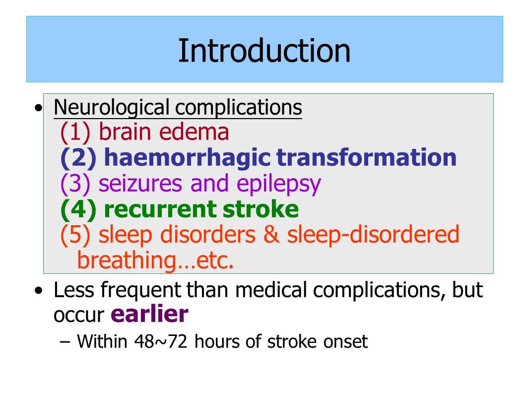 Introduction Neurological complications (1) brain edema (2) haemorrhagic transformation (3) seizures and epilepsy (4) recurrent stroke (5) sleep disorders & sleep-disordered breathing…etc.
